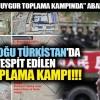 İŞTE, ÇİN'İN  DOĞU TÜRKİSTAN'DAKİ 51 ADET NAZİ TOPLAMA  KAMPI VE YERLERİ