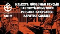 MALEZYA'DAN İŞGALCİ ÇİN'E  ÇAĞRI : TOPLAMA(NAZİ) KAMPLARINI DERHAL KAPATIN !